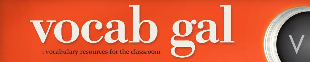 Vocab Gal: vocabulary resources for the classroom