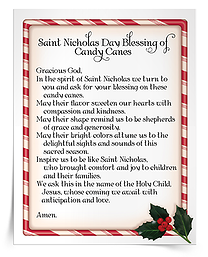 The candy cane is a treat often associated with Saint Nicholas, the patron and protector of children. The crook symbolizes the gentle image of Jesus, the Good Shepherd. Celebrate Saint Nicholas Day with a blessing and sharing of candy canes!