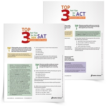 Help your students prepare for the SAT®* and ACT® tests with these FREE Test Prep Tip Sheets. By seeing examples of SAT and ACT question types and the strategies for answering them, your student will be better prepared for each test.